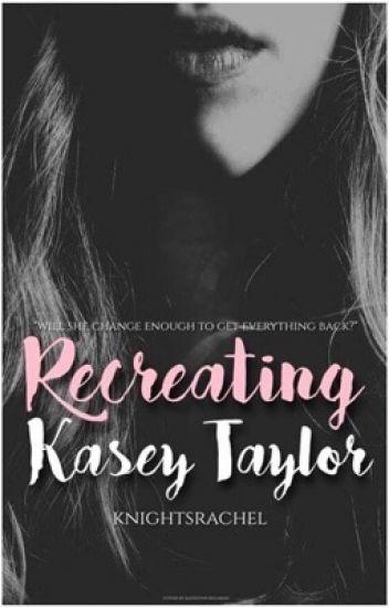 New on Wattpad: Recreating Kasey Taylor
